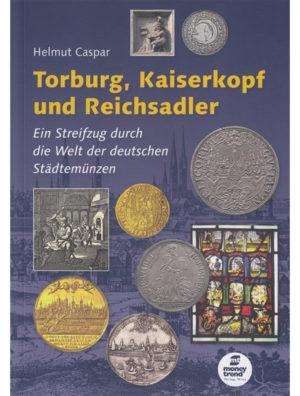 Helmut Caspar – Torburg, Kaiserkopf und Reichsadler